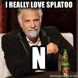 The Most Interesting Man In The World - i really love splatoo n
