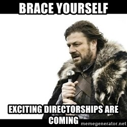Winter is Coming - BRACE YOURSELF EXCITING DIRECTORSHIPS ARE COMING