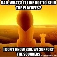 The Lion King - Dad, what's it like not to be in the playoffs? I don't know son, we support the Sounders