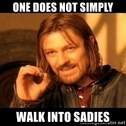 Does not simply walk into mordor Boromir  - One does not simply walk into sadies