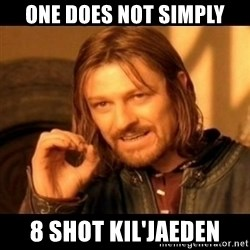 Does not simply walk into mordor Boromir  - one does not simply 8 shot kil'jaeden