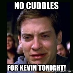 crying peter parker - no cuddles for kevin tonight!