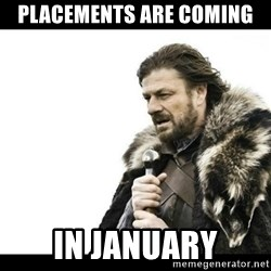 Winter is Coming - Placements are coming In january