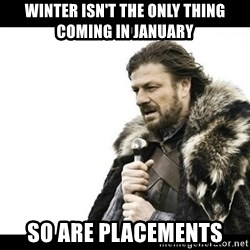 Winter is Coming - Winter isn't the only thing coming in january So are placements