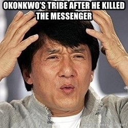 Confused Jackie Chan - Okonkwo's tribe after he killed the messenger