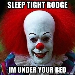 Pennywise the Clown - Sleep tigHt rodge  Im under your beD