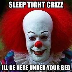 Pennywise the Clown - Sleep tight crizz Ill be here under your bed