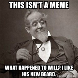 1889 [10] guy - this isn't a meme what happened to will? I like his new beard.