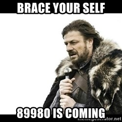 Winter is Coming - BrACE YOUR SELF 8998O is coming