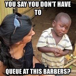 Skeptical African Child - You say you don't have to  queue at this barbers?