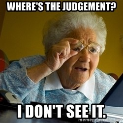 Internet Grandma Surprise - Where's the judgement?  I don't see it.