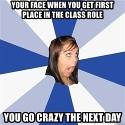 Annoying Facebook Girl - Your Face when you get first place in the class role You go crazy the next day