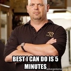 Pawn Stars Rick - best i can do is 5 minutes