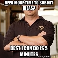 Pawn Stars Rick - need more time to submit ideas? best i can do is 5 minutes