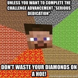 """Minecraft Guy - Unless you want to complete the challenge advancement """"serious dedication"""" Don't waste your diamonds on a hoe!"""