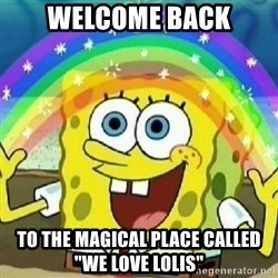"Spongebob - Nobody Cares! - Welcome back To the magical place called      ""We love Lolis"""