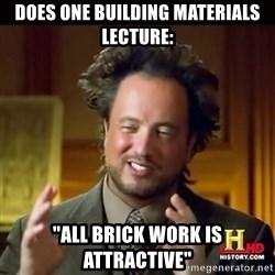 """History guy - Does one Building materials lecture: """"All brick work is attractive"""""""