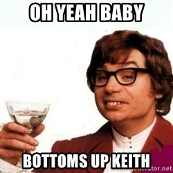 Austin Powers Drink - Oh yeah baby Bottoms up keith