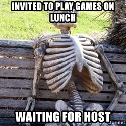 Waiting For Op - Invited to Play games on lunch Waiting for Host