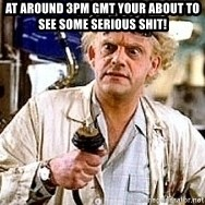 Doc Back to the future - At around 3pm GMT your about to see some serious shit!