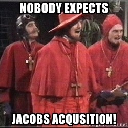 spanish inquisition - Nobody expects Jacobs acqusition!