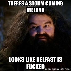 Yer A Wizard Harry Hagrid - Theres a storm coming IReland Looks like belfast is fucked