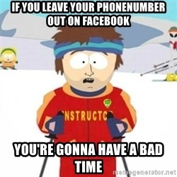 Bad time ski instructor 1 - if you leave your phonenumber out on facebook you're gonna have a bad time