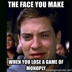 crying peter parker - the face you make when you lose a game of monoply
