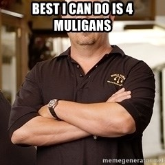 Pawn Stars Rick - Best i can do is 4 muligans