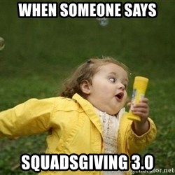 Little girl running away - When someone says  SQUADSGIVING 3.0