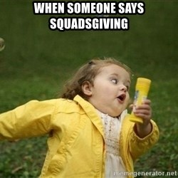 Little girl running away - when someone says squadsgiving