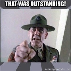 R. Lee Ermey - That was outstanding!