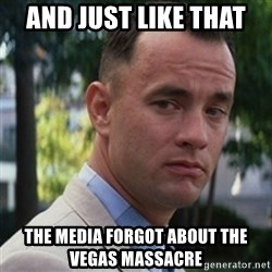 forrest gump - and just like that  the media forgot about the vegas massacre
