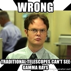 Dwight from the Office - WRONG Traditional telescopes can't see gamma rays