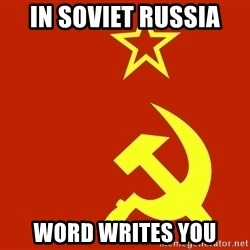 In Soviet Russia - In Soviet Russia Word Writes you