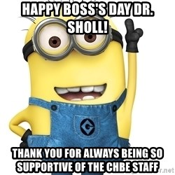 Despicable Me Minion - Happy Boss's Day Dr. Sholl! Thank you for always being so supportive of the ChBe staff
