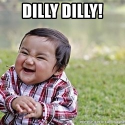 Evil smile child - Dilly Dilly!