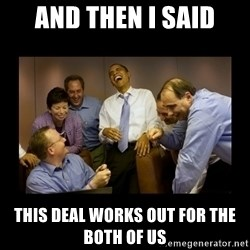 obama laughing  - and then i said this deal works out for the both of us