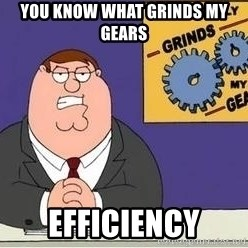 Grinds My Gears Peter Griffin - You know what grinds my gears Efficiency