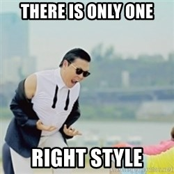 Gangnam Style - There is only one RIGHT STYLE