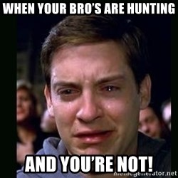 crying peter parker - When your Bro's are hunting And you're not!