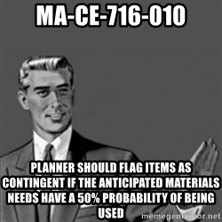 Correction Guy - MA-CE-716-010 PLANNER should flag items as Contingent if the anticipated materials needs have a 50% probability of being used