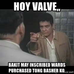FPJ Hoy - hoy valve,, bakit may inscribed wards purchased tong basher ko,