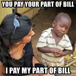 skeptical black kid - you pay your part of bill i pay my part of bill