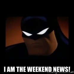 Disapproving Batman - I am the weekend news!
