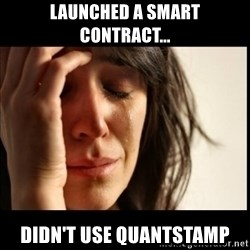 First World Problems - Launched A Smart ContracT... Didn't Use Quantstamp