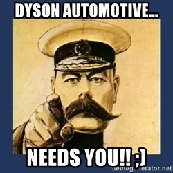 your country needs you - Dyson automotive... Needs you!! ;)