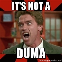 Arnold Schwarzenegger 1 - it's not a  duma