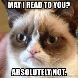 Angry Cat Meme - May i read to you? absolutely not.