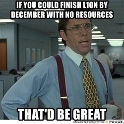That would be great - if you could finish l10n by december with no resources that'd be great
